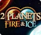2 Planets Fire & Ice igra