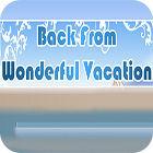 Back From Wonderful Vacation igra