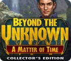 Beyond the Unknown: A Matter of Time Collector's Edition igra