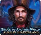 Bridge to Another World: Alice in Shadowland igra