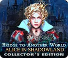 Bridge to Another World: Alice in Shadowland Collector's Edition igra
