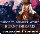 Bridge to Another World: Burnt Dreams Collector's Edition igra