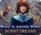 Bridge to Another World: Burnt Dreams igra