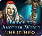 Bridge to Another World: The Others igra