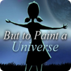 But to Paint a Universe igra