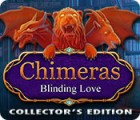 Chimeras: Blinding Love Collector's Edition igra