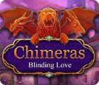 Chimeras: Blinding Love igra