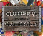 Clutter V: Welcome to Clutterville igra