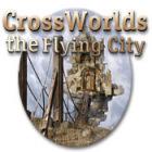 Crossworlds: The Flying City igra