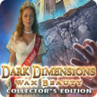 Dark Dimensions: Wax Beauty Collector's Edition igra