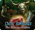 Dark Romance: The Monster Within igra