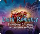Dark Romance: Vampire Origins Collector's Edition igra