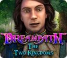 Dreampath: The Two Kingdoms igra