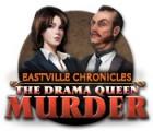 Eastville Chronicles: The Drama Queen Murder igra