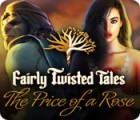 Fairly Twisted Tales: The Price Of A Rose igra