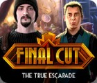 Final Cut: The True Escapade igra