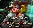 Legacy Tales: Mercy of the Gallows igra