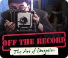 Off the Record: The Art of Deception igra