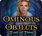 Ominous Objects: Trail of Time igra