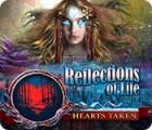 Reflections of Life: Hearts Taken igra