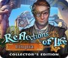 Reflections of Life: Utopia Collector's Edition igra