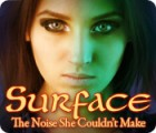 Surface: The Noise She Couldn't Make igra